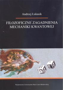 Andrzej Łukasik - Filozoficzne zagadnienia mechaniki kwantowej