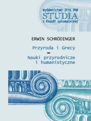 Erwin Schrödinger - Przyroda iGrecy. Nauki przyrodnicze ihumanistyczne