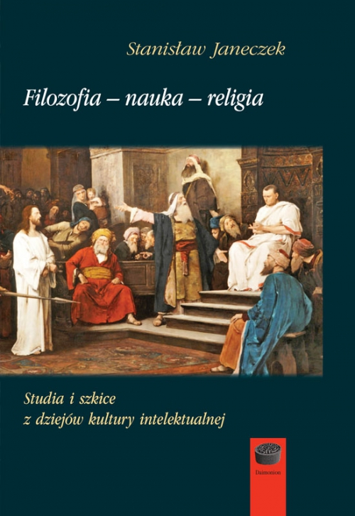 Filozofia – nauka – religia. Studia i szkice z dziejów kultury intelektualnej
