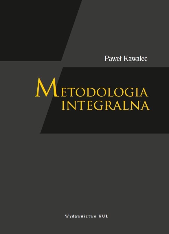 Metodologia integralna. Studium dynamiki wiedzy naukowej - Paweł Kawalec