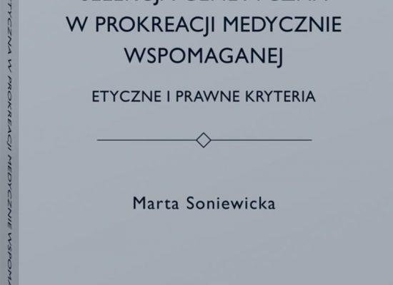Selekcja genetyczna wprokreacji medycznie wspomaganej. Etyczne iprawne kryteria Marta Soniewicka