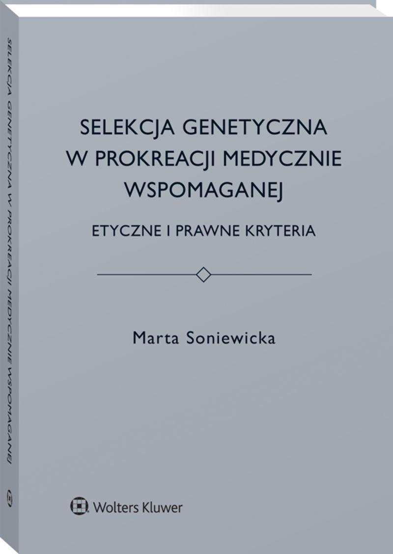 Selekcja genetyczna w prokreacji medycznie wspomaganej. Etyczne i prawne kryteria Marta Soniewicka
