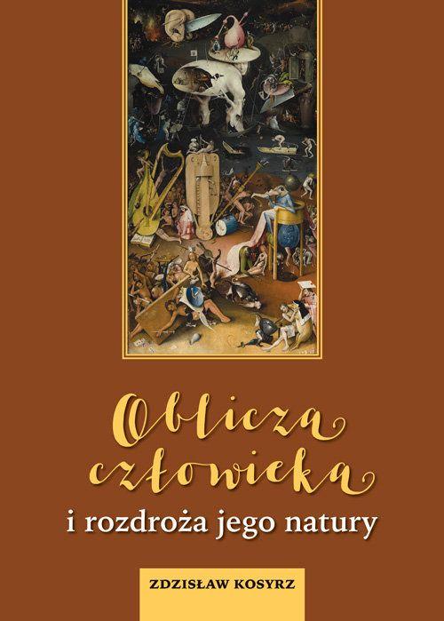 Oblicza człowieka i rozdroża jego natury - Zdzisław Kosyrz