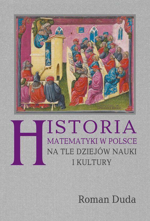 Historia matematyki wPolsce natle dziejów nauki ikultury - Roman Duda