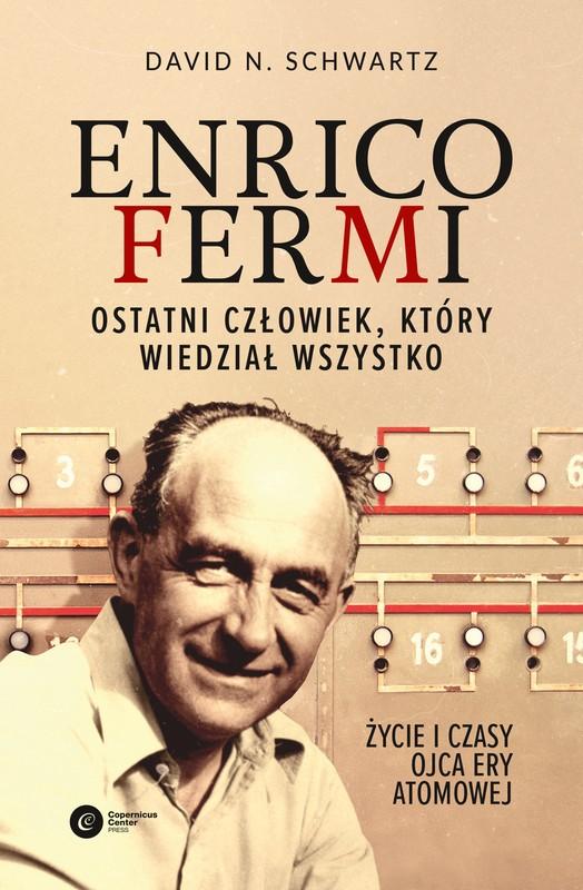 Enrico Fermi. Ostatni człowiek, który wiedział wszystko. Życie i czasy ojca ery atomowej - David N. Schwartz