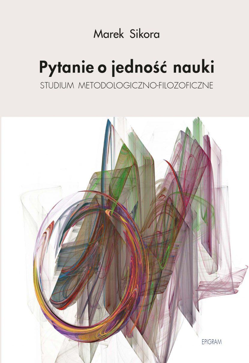 Pytanie o jedność nauki. Studium metodologiczno-filozoficzne - Marek Sikora