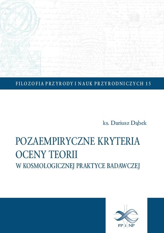 Pozaempiryczne kryteria oceny teorii w kosmologicznej praktyce badawczej - Dariusz Dąbek