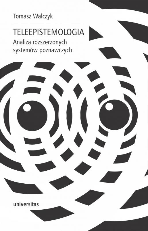 Teleepistemologia. Analiza rozszerzonych systemów poznawczych - Tomasz Walczyk