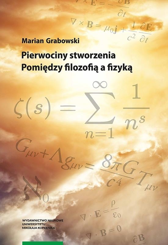 Pierwociny stworzenia. Pomiędzy filozofią a fizyką - Marian Grabowski
