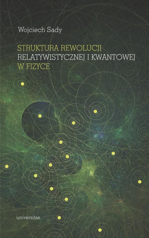Struktura rewolucji relatywistycznej ikwantowej wfizyce - Wojciech Sady