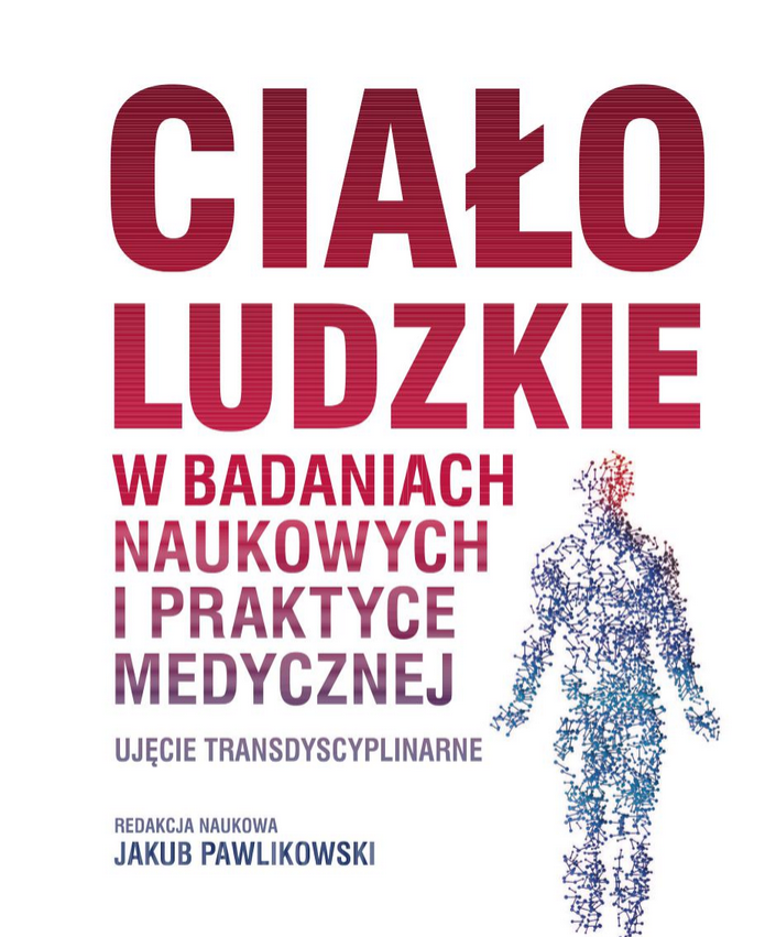 Ciało ludzkie w badaniach naukowych i praktyce medycznej. Ujęcie transdyscyplinarne