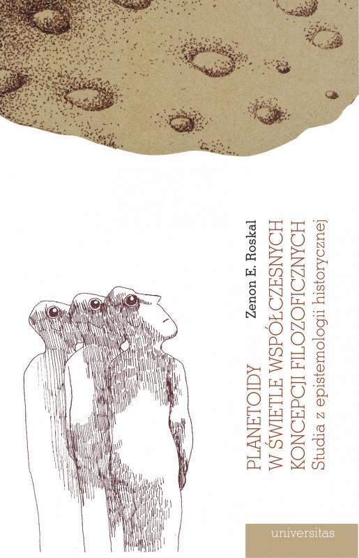 Planetoidy w świetle współczesnych koncepcji filozoficznych. Studia z epistemologii historycznej - Zenon Roskal