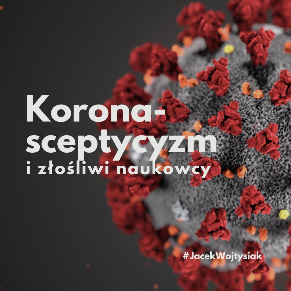 Korona-sceptycyzm izłośliwi naukowcy - Jacek Wojtysiak