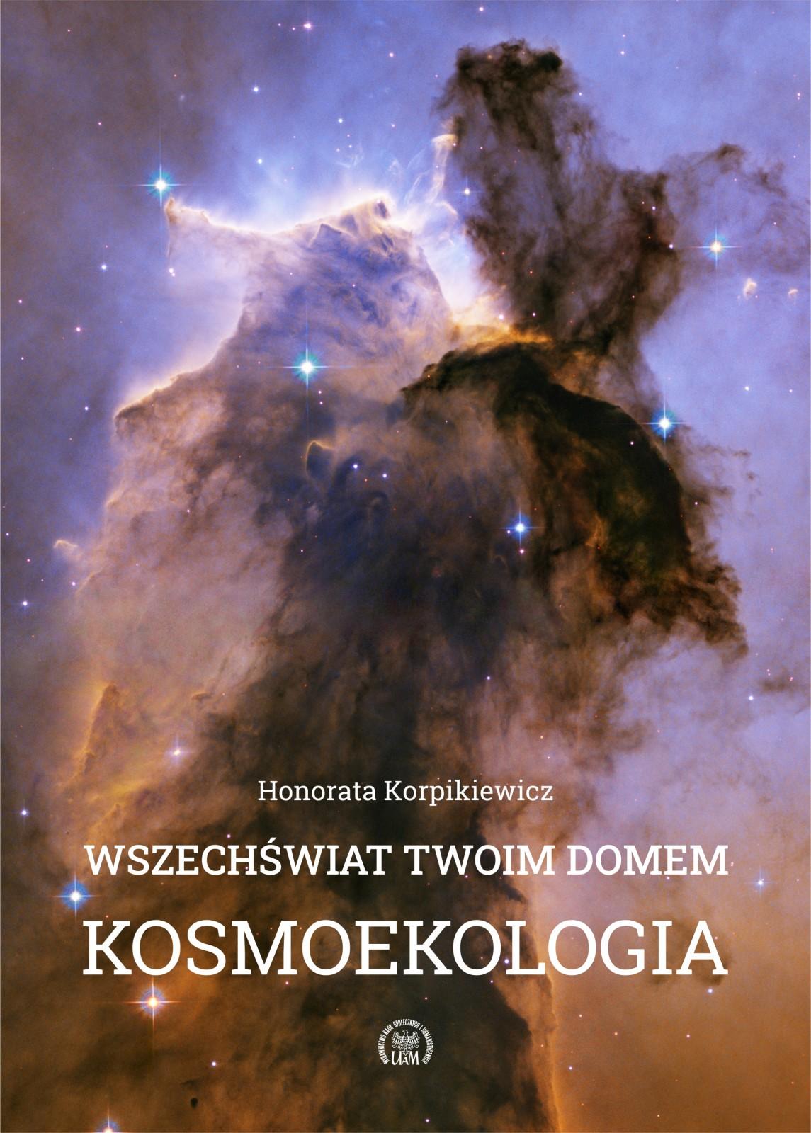 Honorata Korpikiewicz Wszechświat twoim domem. Kosmoekologia